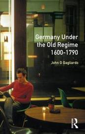 Germany under the Old Regime 1600-1790 by John G. Gagliardo image