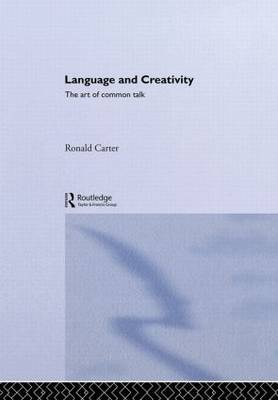 Language and Creativity: The Art of Common Talk by Ronald Carter image