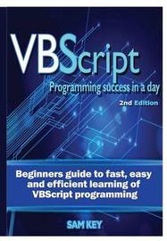 VBScript Programming Success in A Day by Sam Key