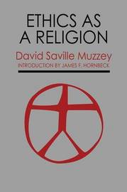 Ethics as a Religion by David Saville Muzzey