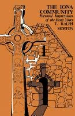 The Iona Community by Ralph T. Morton