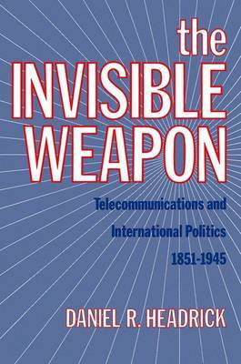 The Invisible Weapon by Daniel R Headrick