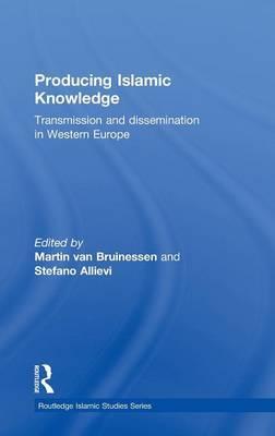 Producing Islamic Knowledge by Martin Van Bruinessen