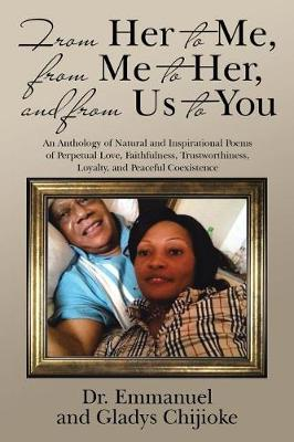 From Her to Me, from Me to Her, and from Us to You by Dr Emmanuel and Gladys Chijioke