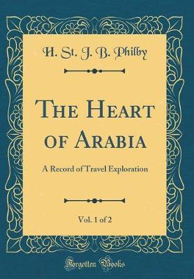 The Heart of Arabia, Vol. 1 of 2 by H St J B Philby image