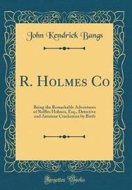 R. Holmes Co by John Kendrick Bangs