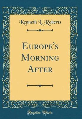 Europe's Morning After (Classic Reprint) by Kenneth Lewis Roberts
