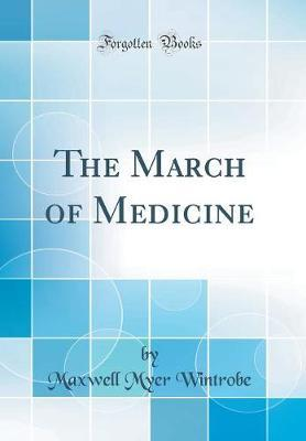 The March of Medicine (Classic Reprint) by Maxwell Myer Wintrobe image