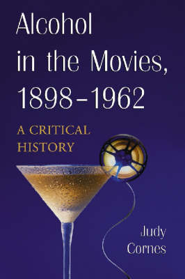 Alcohol in the Movies, 1898-1962 by Judy Cornes image