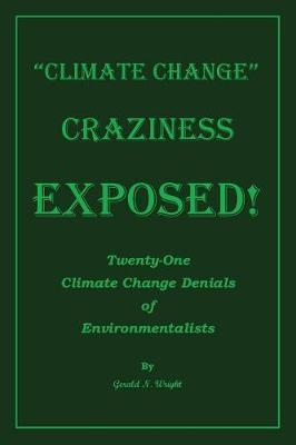 Climate Change Craziness Exposed! by Gerald Neil Wright