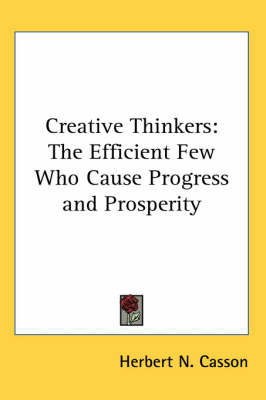 Creative Thinkers: The Efficient Few Who Cause Progress and Prosperity by Herbert N. Casson image