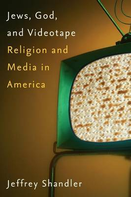 Jews, God, and Videotape by Jeffrey Shandler