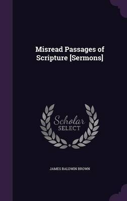 Misread Passages of Scripture [Sermons] by James Baldwin Brown image