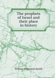 The Prophets of Israel and Their Place in History by William Robertson Smith