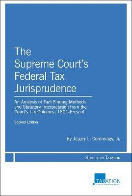 The Supreme Court's Federal Tax Jurisprudence by Jasper L Cummings, Jr.