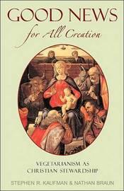 Good News for All Creation by Steven R. Kaufman