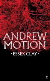 Essex Clay by Andrew Motion