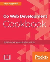 Go Web Development Cookbook by Arpit Aggarwal image