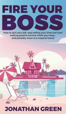 Fire Your Boss by Jonathan Green