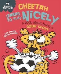 Behaviour Matters: Cheetah Learns to Play Nicely - A book about being a good sport by Sue Graves