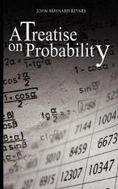 A Treatise on Probability by John Maynard Keynes