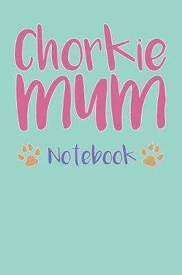 Chorkie Mum Composition Notebook of Chihuahua Yorkie Dog Mum Journal by Marcelo P