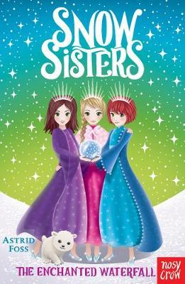 Snow Sisters: The Enchanted Waterfall by Astrid Foss