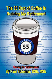 The $5 Cup of Coffee Is Ruining My Retirement by Paul BSE MSE Scheiner