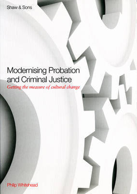 Modernising Probation & Criminal Justice by Philip Whitehead
