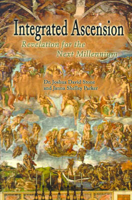 Integrated Ascension: Revelation for the Next Millennium by Dr Joshua David Stone, PH.D.
