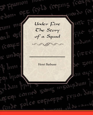 Under Fire the Story of a Squad by Henri Barbusse