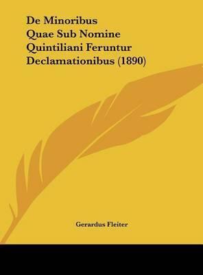 de Minoribus Quae Sub Nomine Quintiliani Feruntur Declamationibus (1890) by Gerardus Fleiter