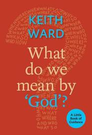 What Do We Mean by 'God'? by Keith Ward