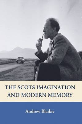 The Scots Imagination and Modern Memory by Andrew Blaikie image