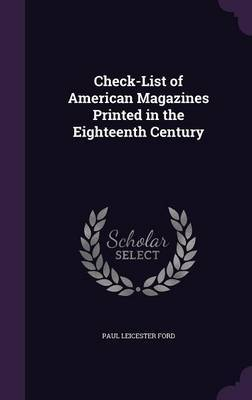 Check-List of American Magazines Printed in the Eighteenth Century by Paul Leicester Ford image