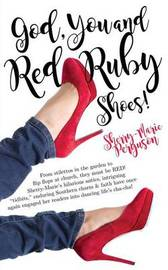 God, You & Red Ruby Shoes! by Sherry-Marie Perguson