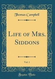 Life of Mrs. Siddons, Vol. 1 (Classic Reprint) by Thomas Campbell image