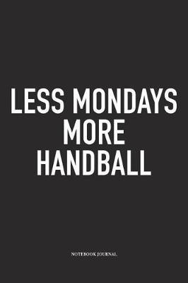 Less Mondays More Handball by Getthread Handball Journals