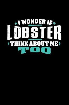 I Wonder If Lobster Think About Me Too. by Crab Legs