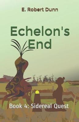 Echelon's End by E. Robert Dunn