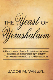The Yeast of Yerushalaim by Jacob M Van Zyl