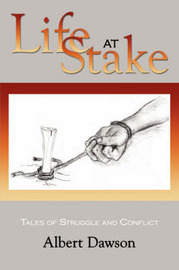 Life at Stake: Tales of Struggle and Conflict by Albert Dawson image
