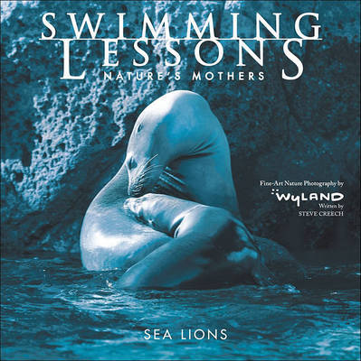 Swimming Lessons: Nature's Mothers--Sea Lions by Steve Creech image