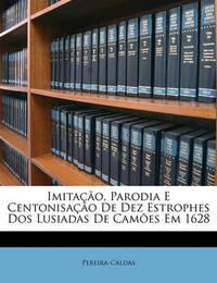 Imitao, Parodia E Centonisao de Dez Estrophes DOS Lusiadas de Cames Em 1628 by Pereira-Caldas image