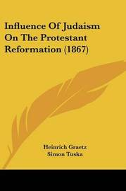Influence of Judaism on the Protestant Reformation (1867) by Heinrich Graetz