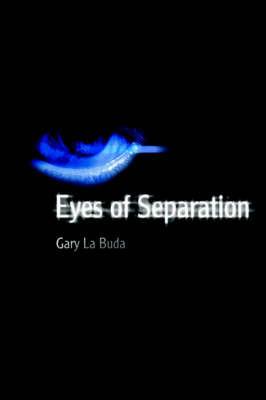 Eyes of Separation by Gary La Buda