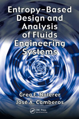 Entropy Based Design and Analysis of Fluids Engineering Systems by Greg F Naterer