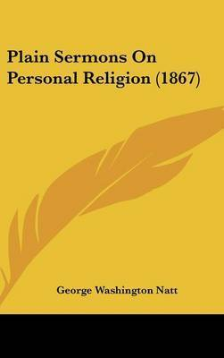 Plain Sermons On Personal Religion (1867) by George Washington Natt