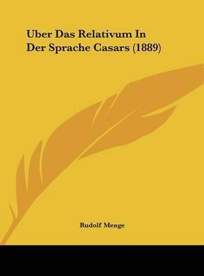 Uber Das Relativum in Der Sprache Casars (1889) by Rudolf Menge