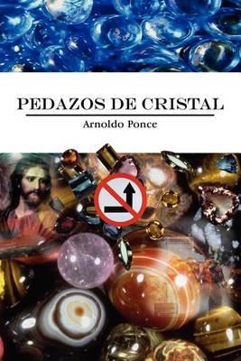 Pedazos De Cristal by Arnoldo Ponce